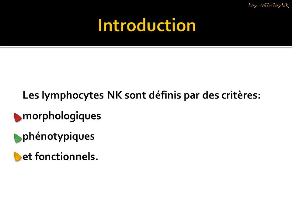 Introduction Les lymphocytes NK sont définis par des critères: