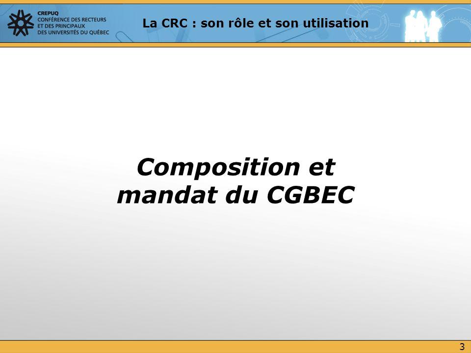 La CRC : son rôle et son utilisation Composition et mandat du CGBEC