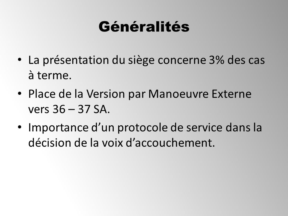 Généralités La présentation du siège concerne 3% des cas à terme.
