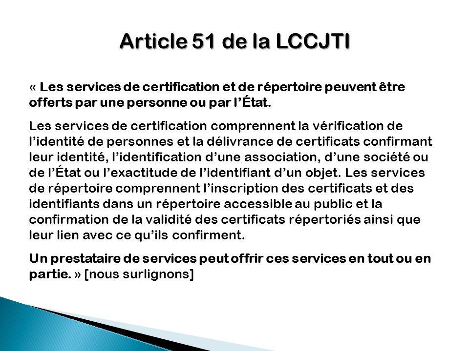 Article 51 de la LCCJTI « Les services de certification et de répertoire peuvent être offerts par une personne ou par l'État.