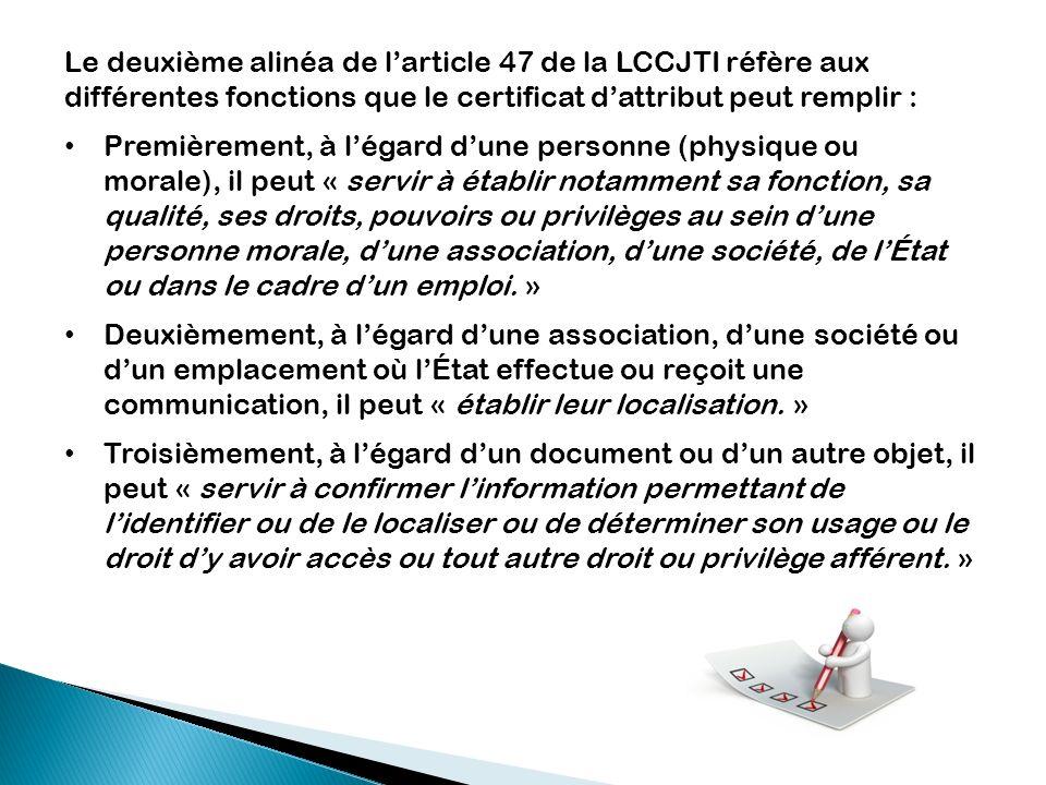 Le deuxième alinéa de l'article 47 de la LCCJTI réfère aux différentes fonctions que le certificat d'attribut peut remplir :