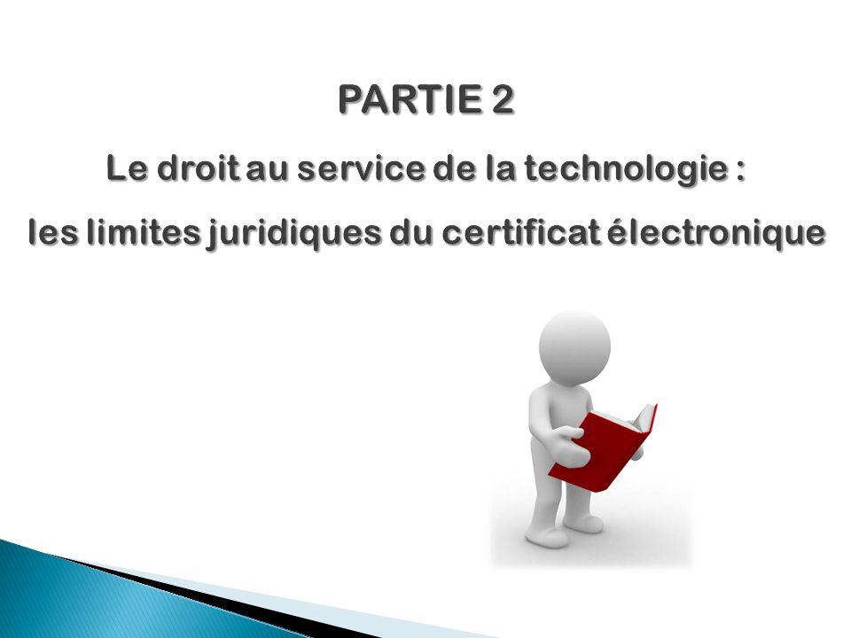 PARTIE 2 Le droit au service de la technologie : les limites juridiques du certificat électronique