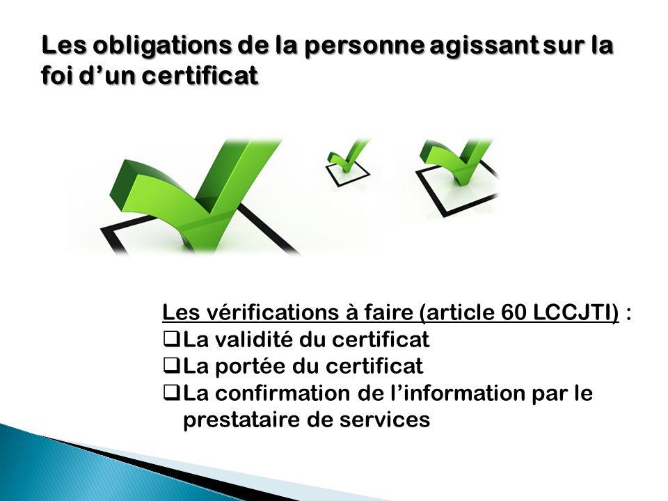 Les obligations de la personne agissant sur la foi d'un certificat