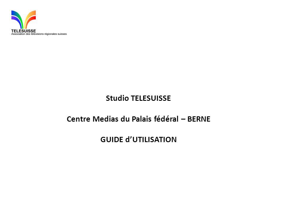 Studio TELESUISSE Centre Medias du Palais fédéral – BERNE GUIDE d'UTILISATION