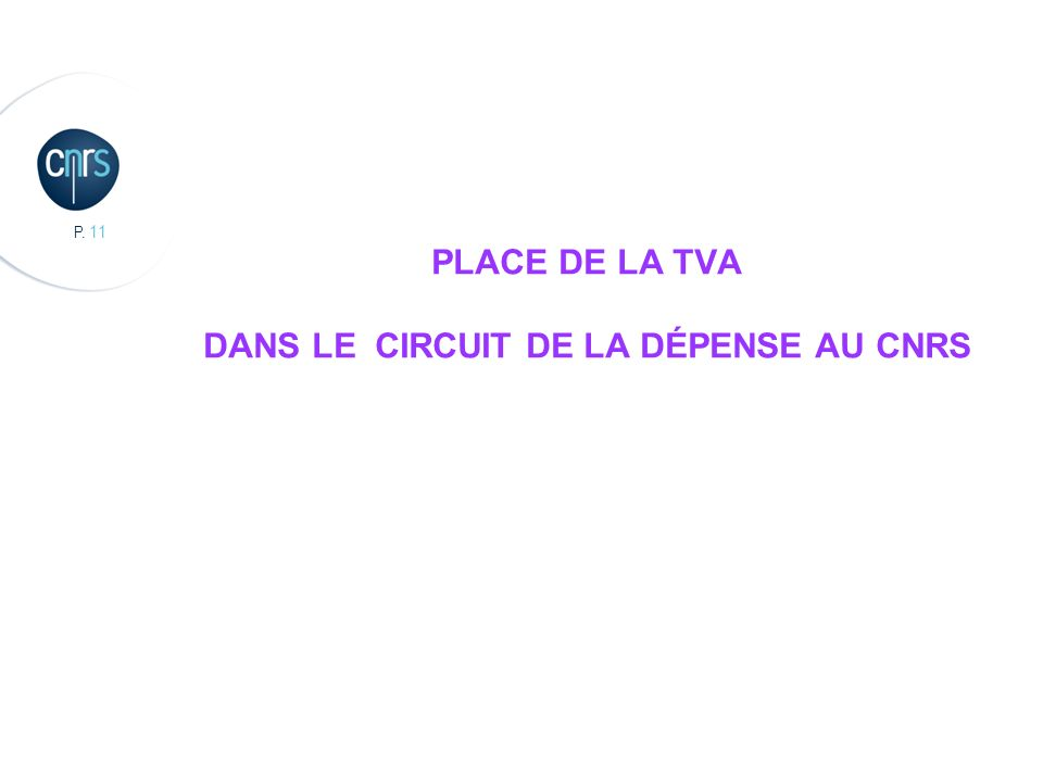 PLACE DE LA TVA DANS LE CIRCUIT de la dépense au CNRS