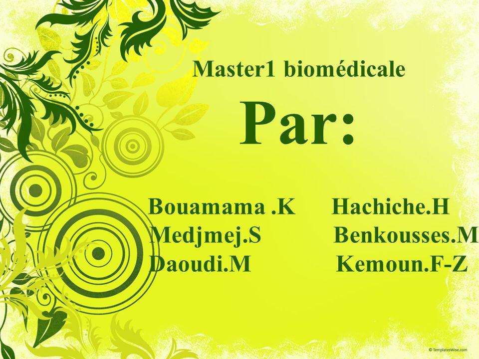 Master1 biomédicale Par: Bouamama. K Hachiche. H Medjmej. S Benkousses