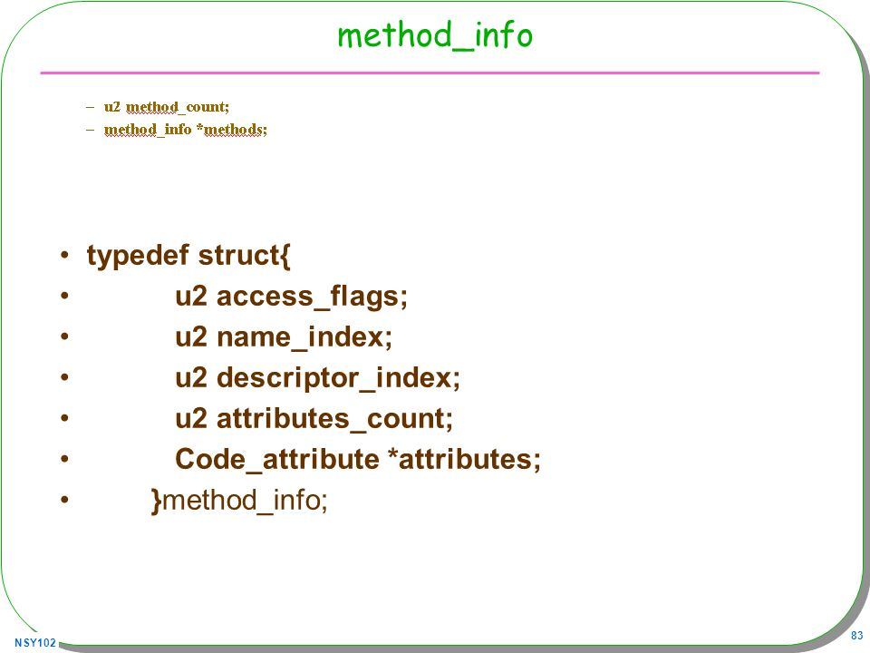 method_info typedef struct{ u2 access_flags; u2 name_index;