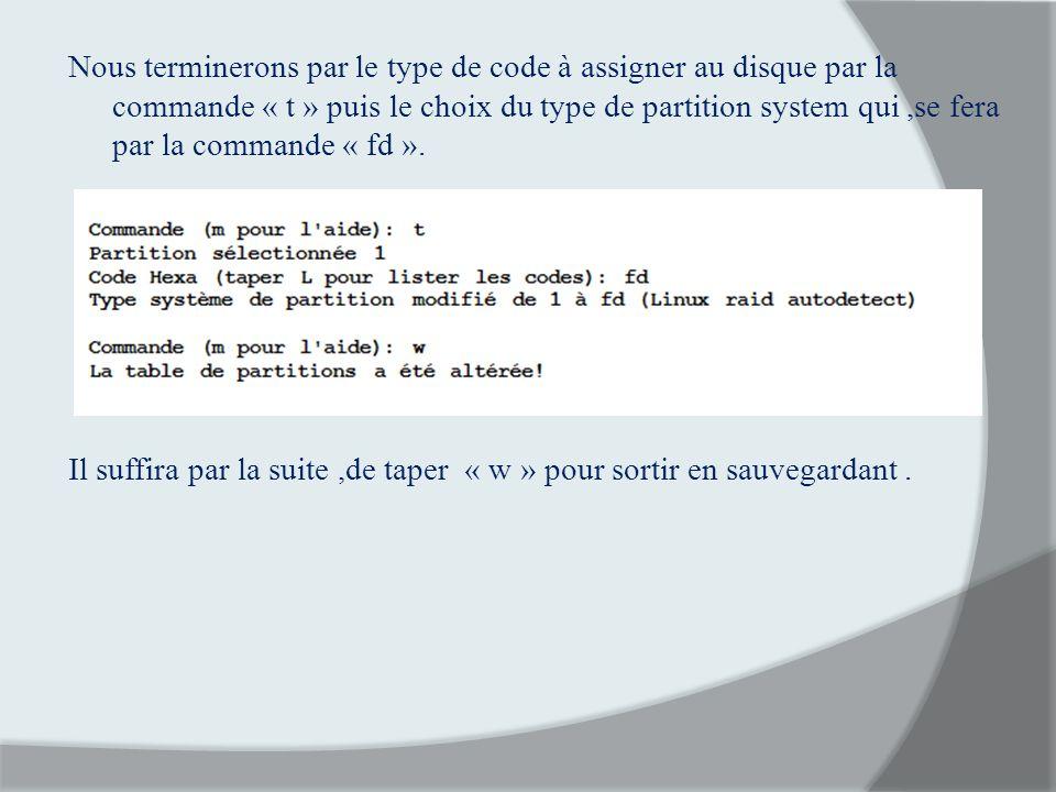 Nous terminerons par le type de code à assigner au disque par la commande « t » puis le choix du type de partition system qui ,se fera par la commande « fd ».