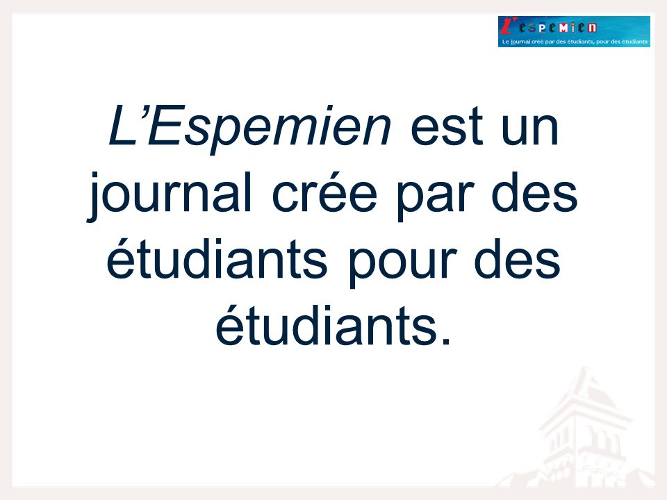 L'Espemien est un journal crée par des étudiants pour des étudiants.