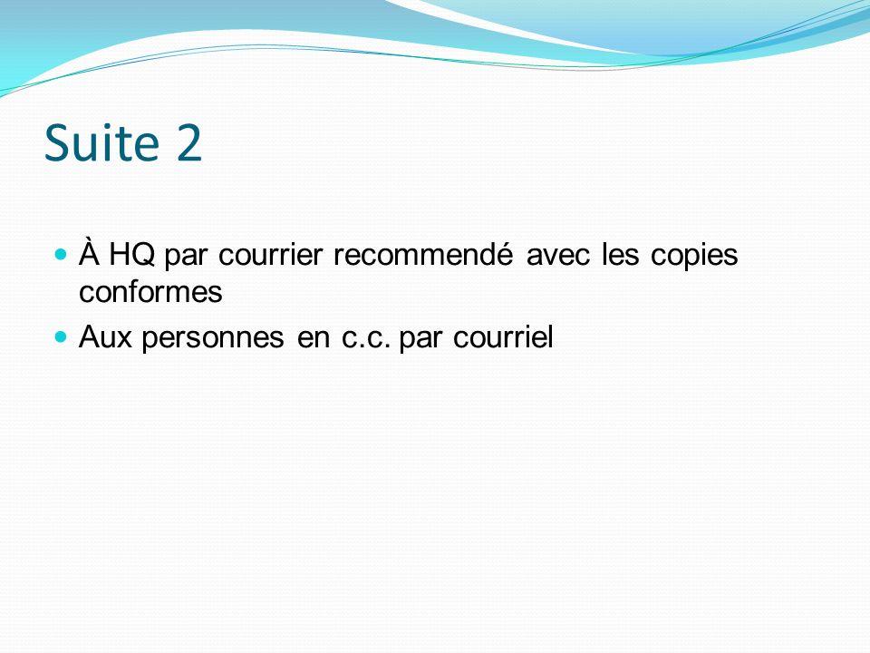 Suite 2 À HQ par courrier recommendé avec les copies conformes