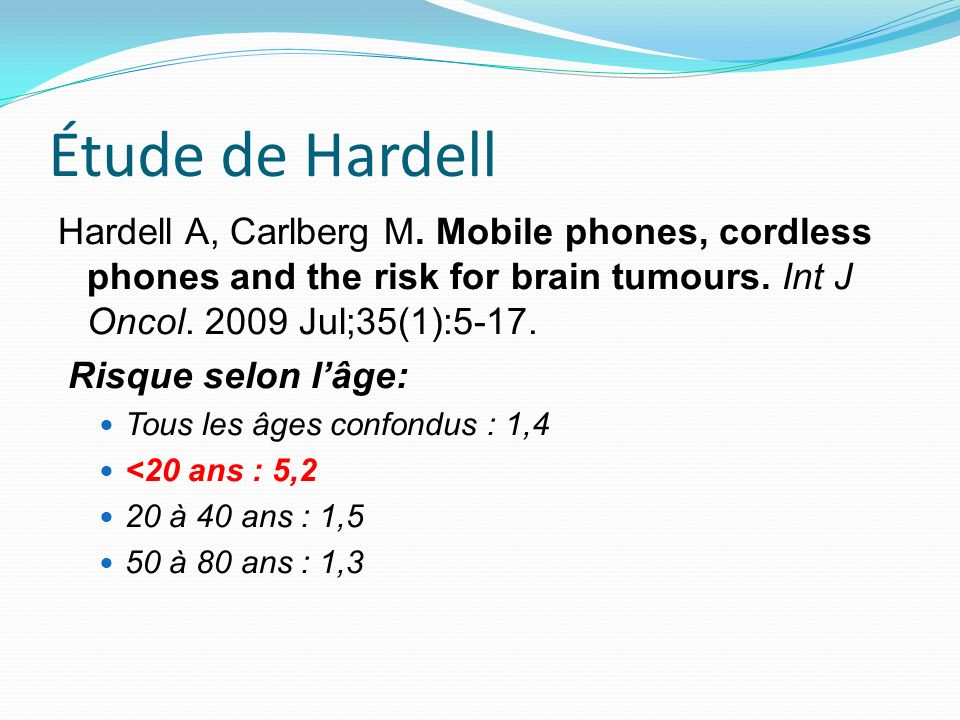 Étude de Hardell Hardell A, Carlberg M. Mobile phones, cordless phones and the risk for brain tumours. Int J Oncol Jul;35(1):5-17.