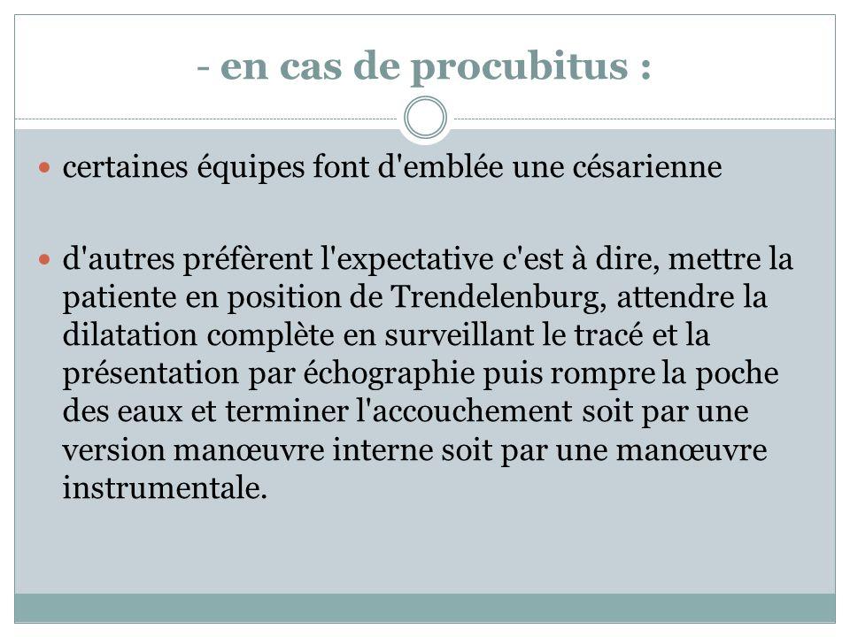 - en cas de procubitus : certaines équipes font d emblée une césarienne.