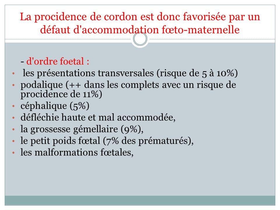 La procidence de cordon est donc favorisée par un défaut d accommodation fœto-maternelle