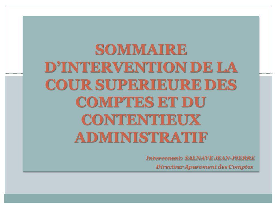 SOMMAIRE D'INTERVENTION DE LA COUR SUPERIEURE DES COMPTES ET DU CONTENTIEUX ADMINISTRATIF Intervenant: SALNAVE JEAN-PIERRE Directeur Apurement des Comptes