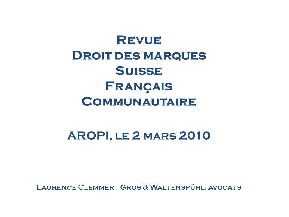 Revue Droit des marques Suisse Français Communautaire AROPI, le 2 mars 2010 Laurence Clemmer , Gros & Waltenspühl, avocats