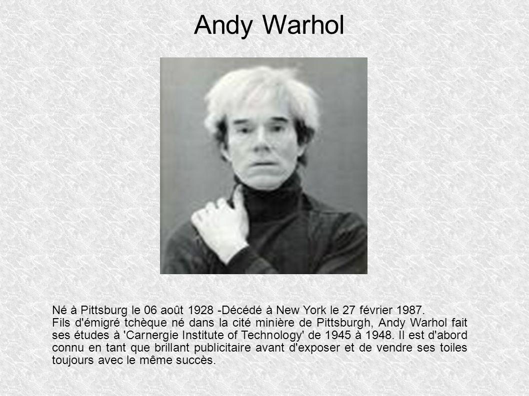 Andy Warhol Né à Pittsburg le 06 août 1928 -Décédé à New York le 27 février 1987.