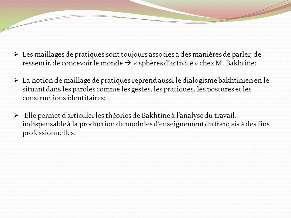 Les maillages de pratiques sont toujours associés à des manières de parler, de ressentir, de concevoir le monde  « sphères d'activité » chez M. Bakhtine;