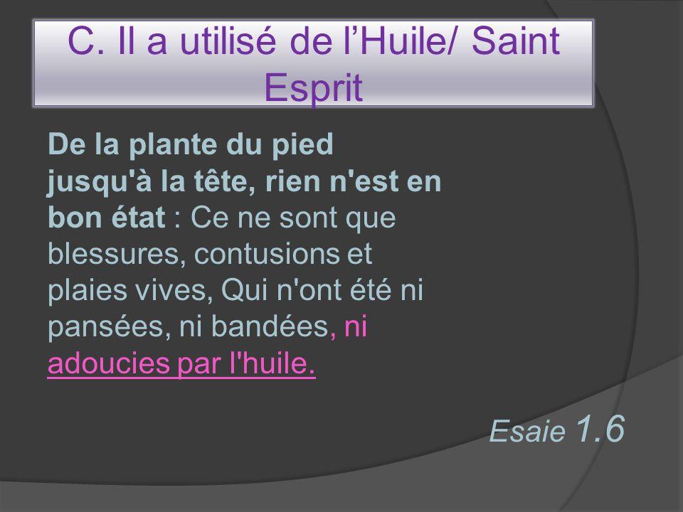 C. Il a utilisé de l'Huile/ Saint Esprit