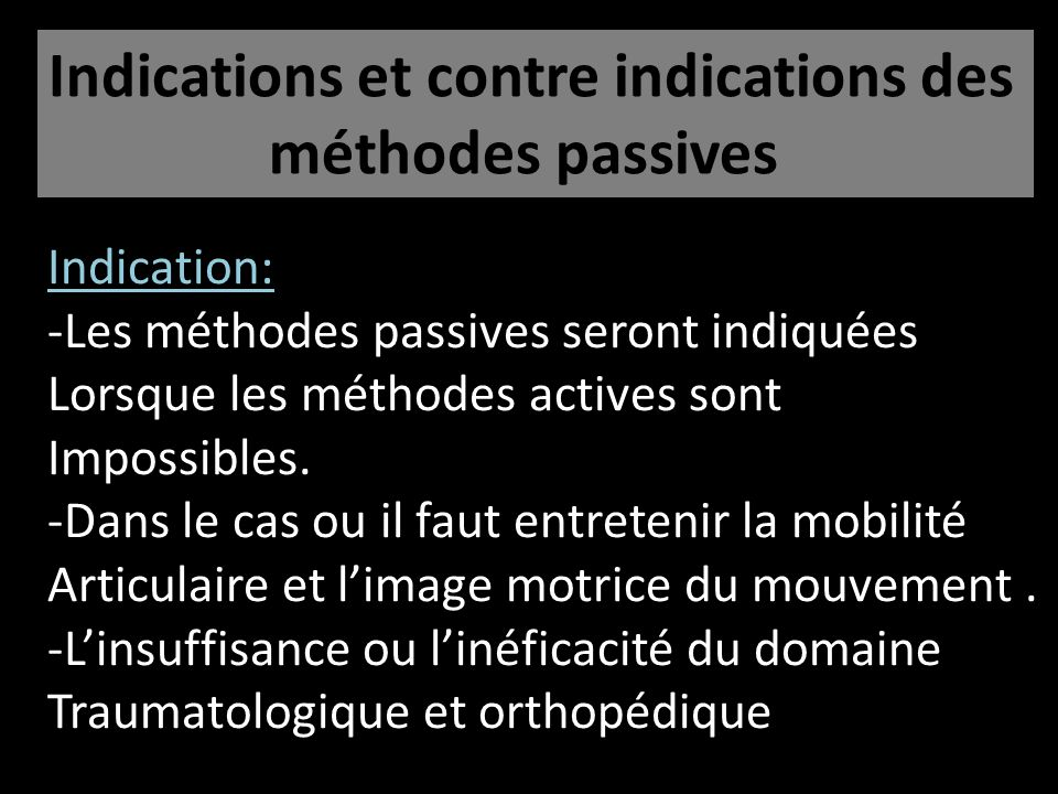 Indications et contre indications des méthodes passives