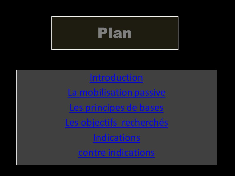 Plan Introduction La mobilisation passive Les principes de bases