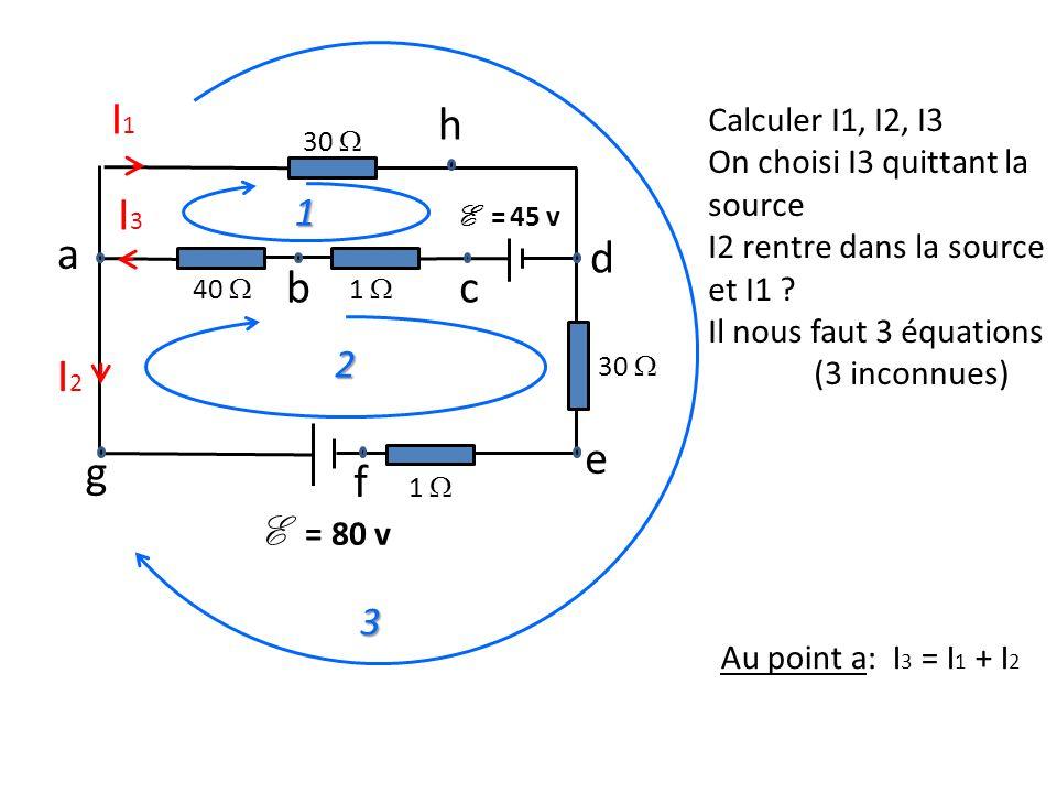 I1 I2 e f g d a b c h I3 1 2 E = 80 v 3 Calculer I1, I2, I3