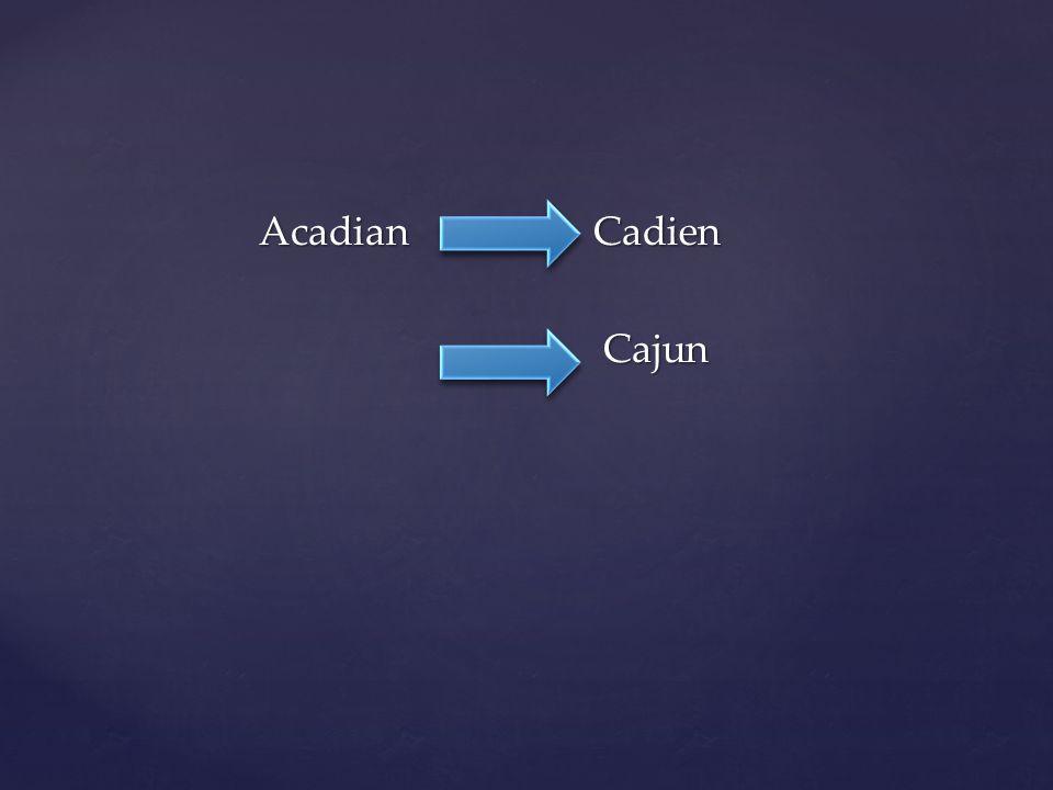 Acadian Cadien Cajun