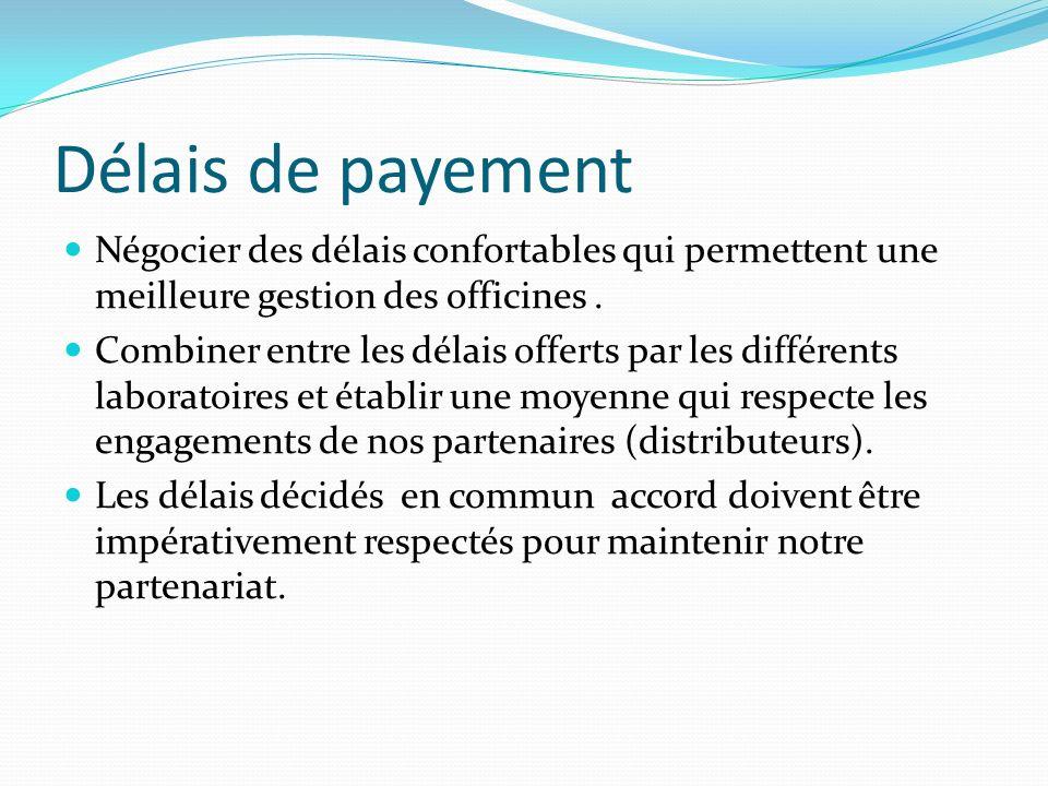 Délais de payement Négocier des délais confortables qui permettent une meilleure gestion des officines .