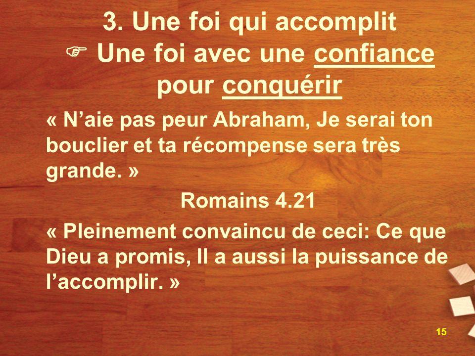 3. Une foi qui accomplit  Une foi avec une confiance pour conquérir