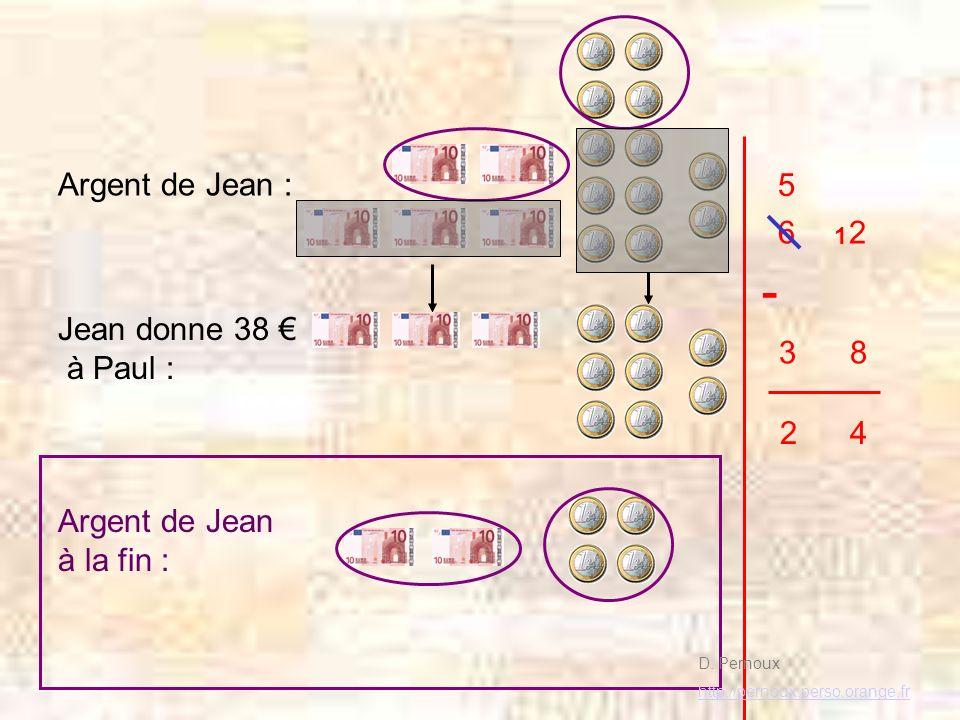 - Argent de Jean : 5 6 2 Jean donne 38 € à Paul : 3 8 2 4
