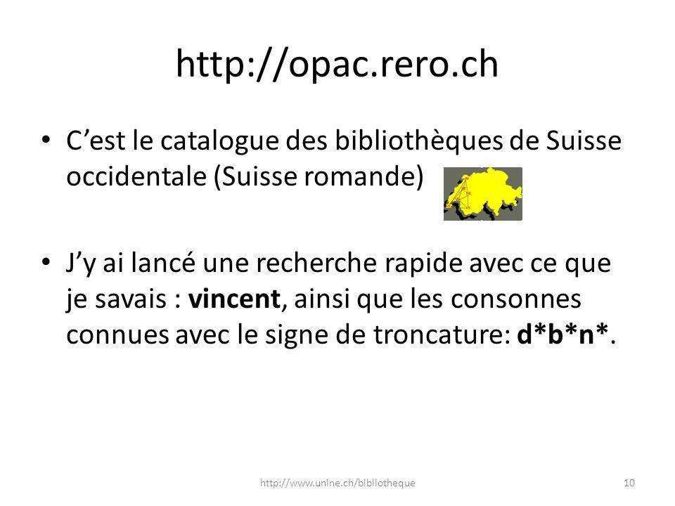 http://opac.rero.ch C'est le catalogue des bibliothèques de Suisse occidentale (Suisse romande)
