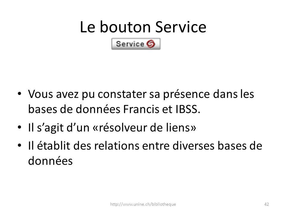 Le bouton Service Vous avez pu constater sa présence dans les bases de données Francis et IBSS. Il s'agit d'un «résolveur de liens»