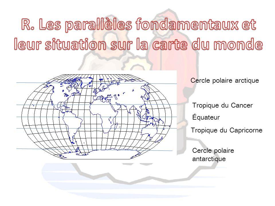 R. Les parallèles fondamentaux et leur situation sur la carte du monde