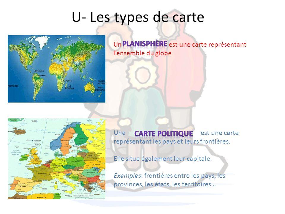 U- Les types de carte planisphère CARTE POLITIQUE