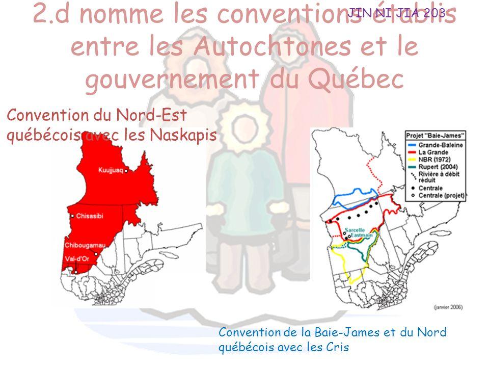 JIN NI JIA 203 2.d nomme les conventions établis entre les Autochtones et le gouvernement du Québec.
