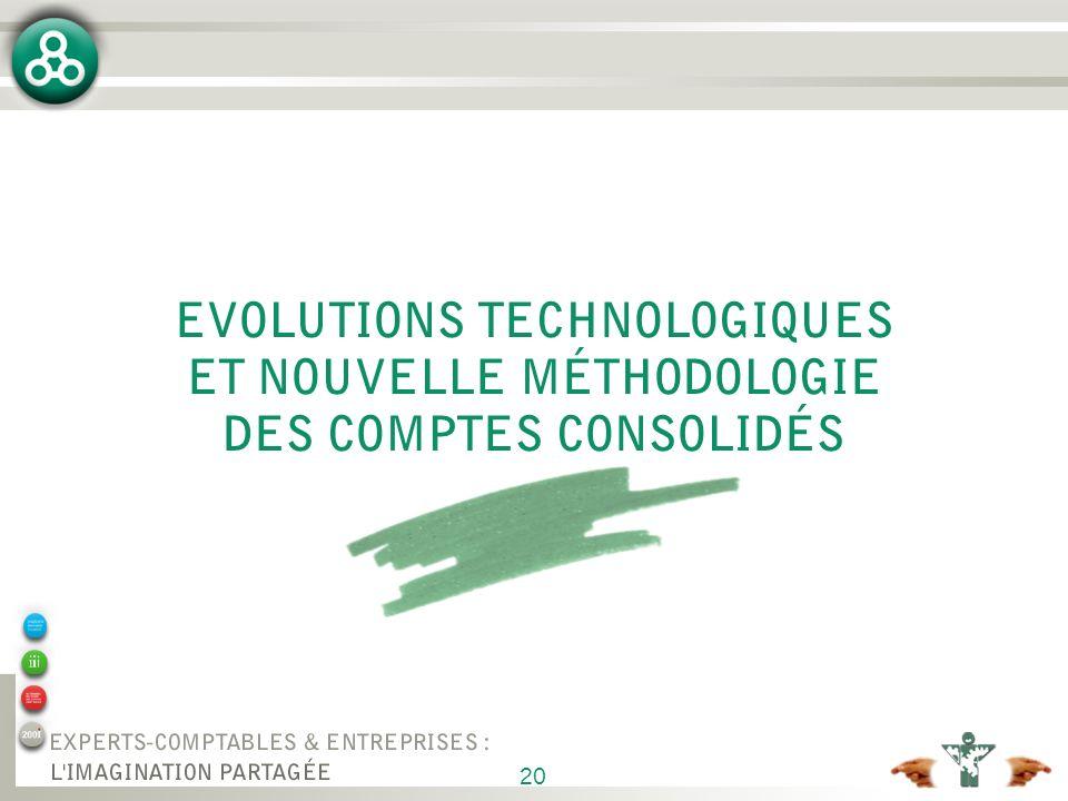 EVOLUTIONS TECHNOLOGIQUES ET NOUVELLE MÉTHODOLOGIE DES COMPTES CONSOLIDÉS