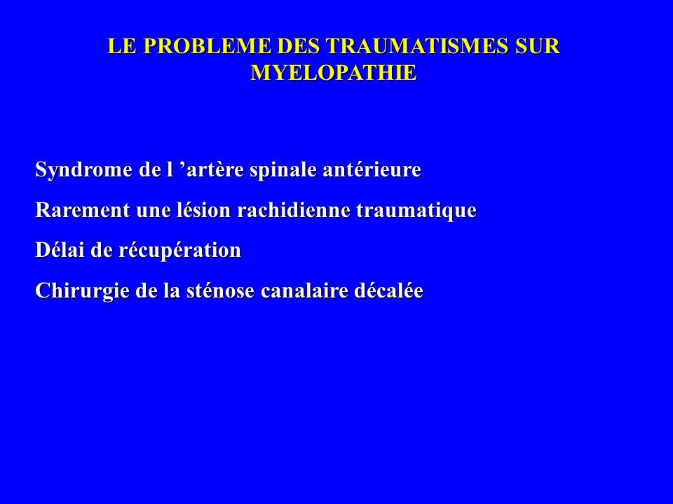 LE PROBLEME DES TRAUMATISMES SUR MYELOPATHIE