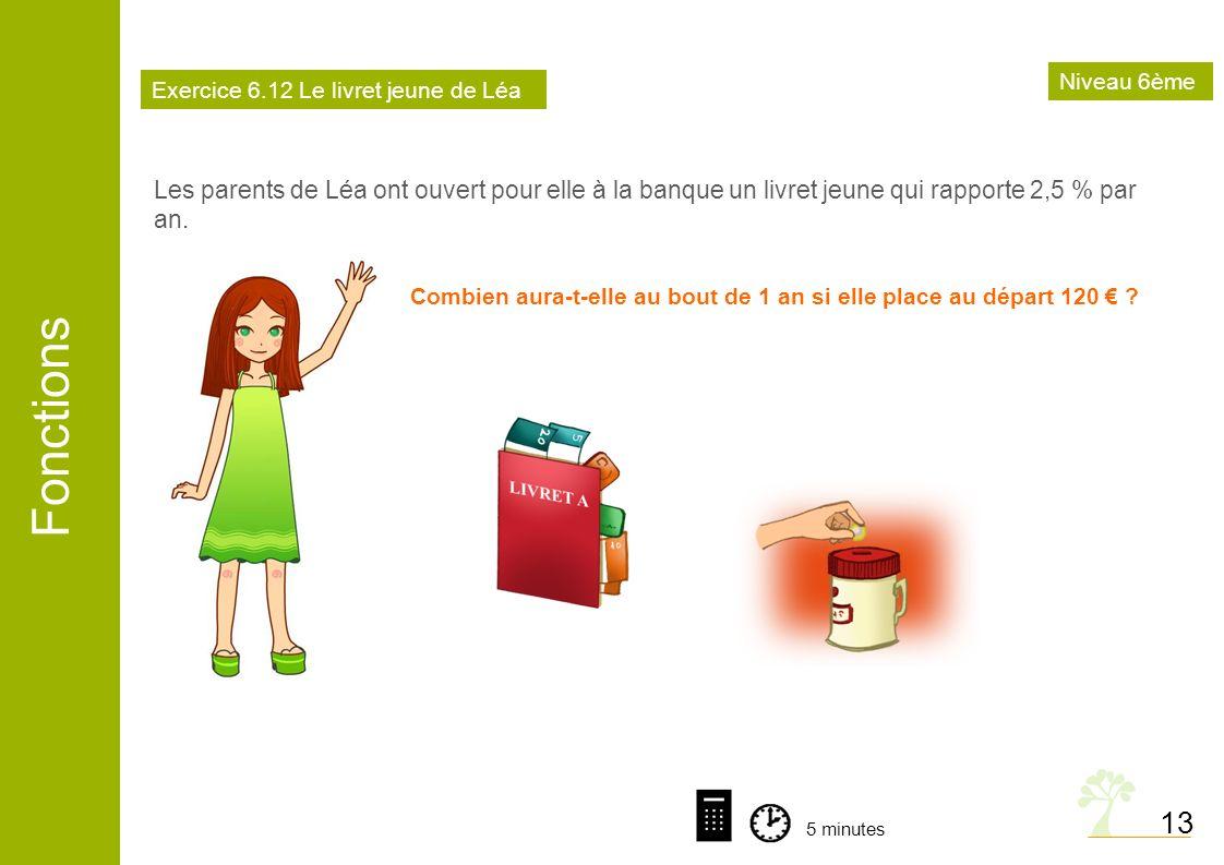 Niveau 6ème Exercice 6.12 Le livret jeune de Léa. Les parents de Léa ont ouvert pour elle à la banque un livret jeune qui rapporte 2,5 % par an.