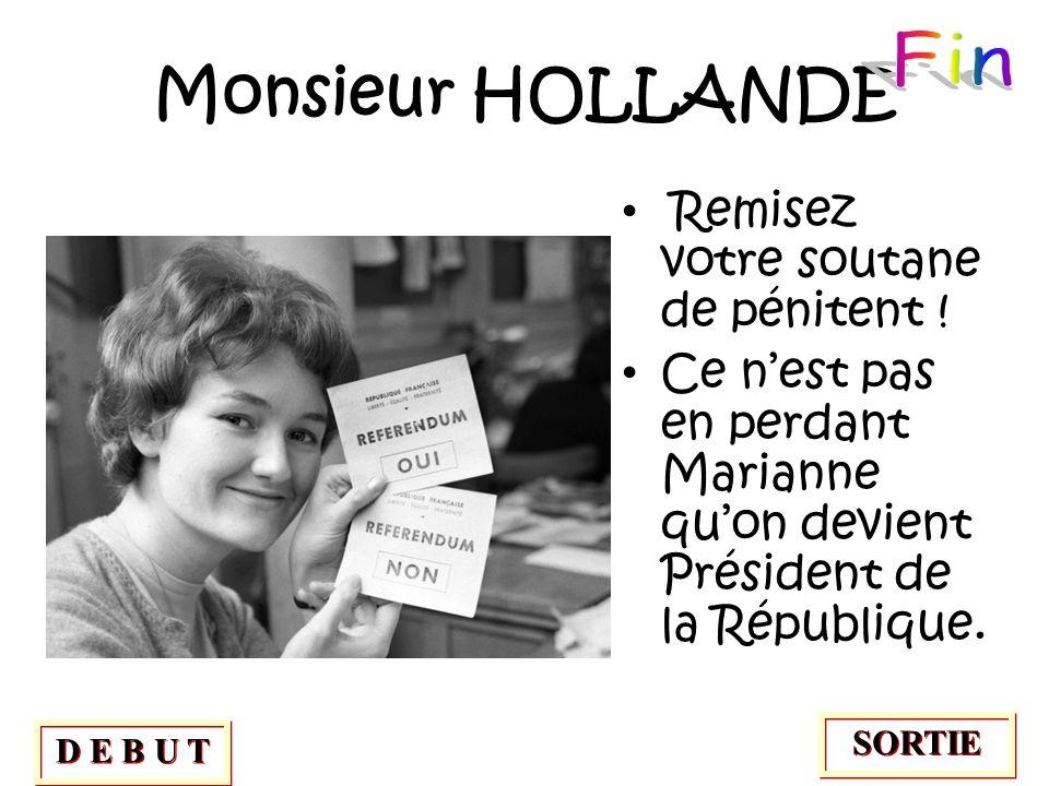 Fin Monsieur HOLLANDE Remisez votre soutane de pénitent !