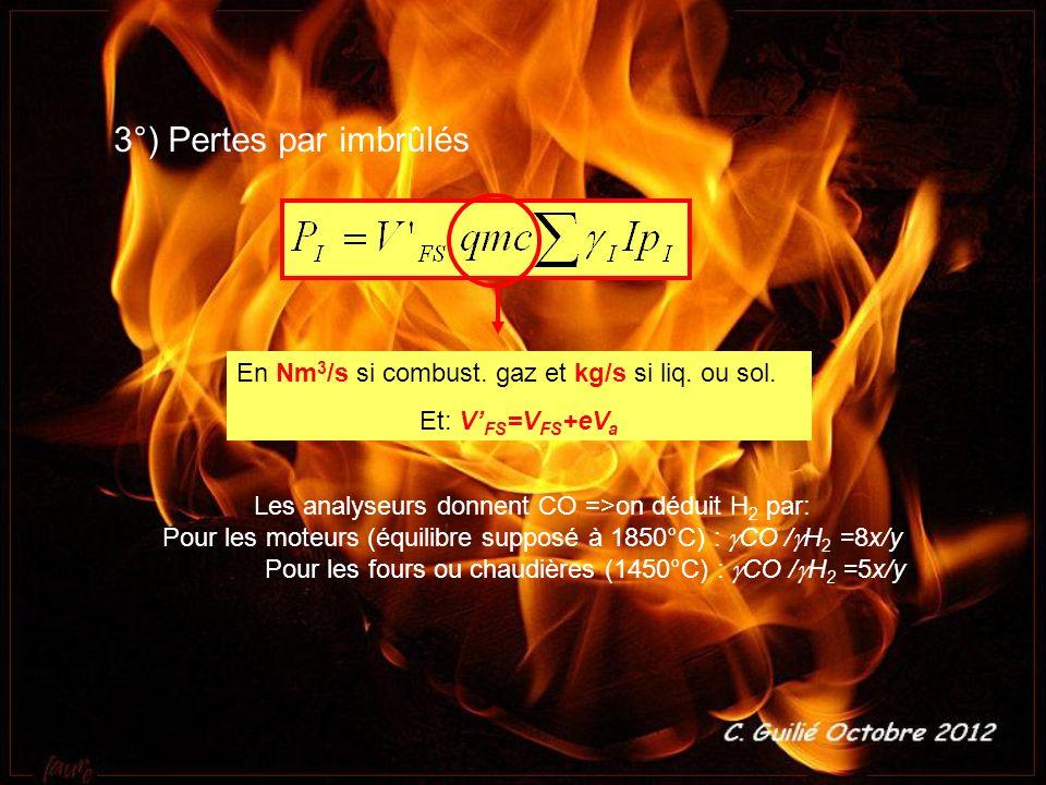 3°) Pertes par imbrûlés En Nm3/s si combust. gaz et kg/s si liq. ou sol. Et: V'FS=VFS+eVa. Les analyseurs donnent CO =>on déduit H2 par: