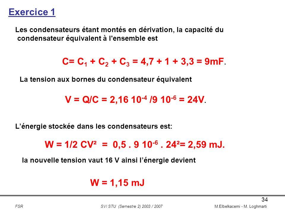 Exercice 1 C= C1 + C2 + C3 = 4,7 + 1 + 3,3 = 9mF.