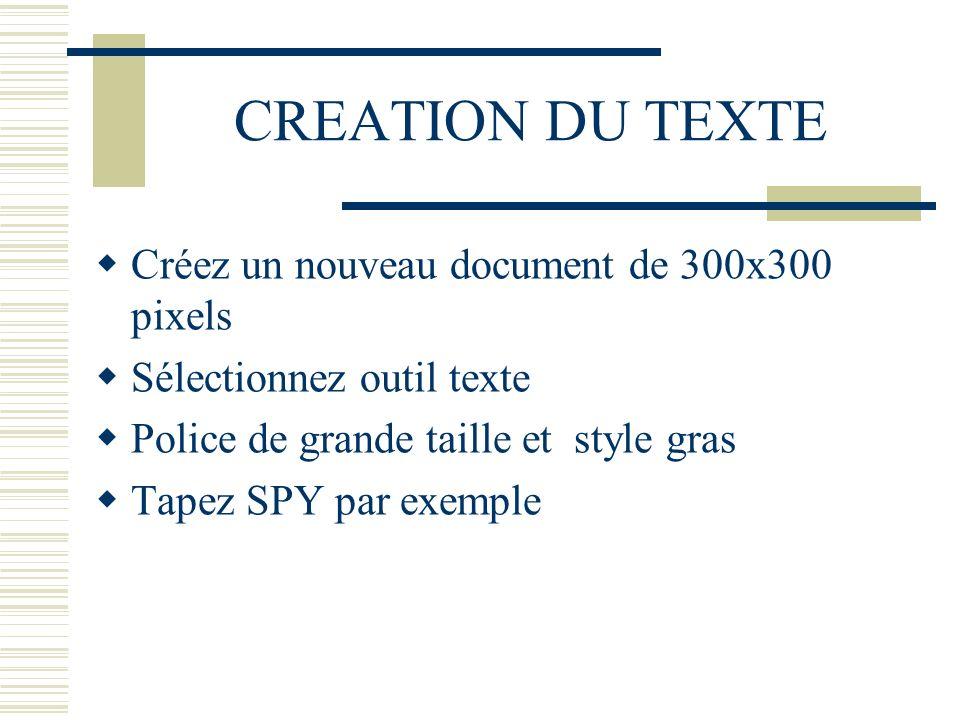 CREATION DU TEXTE Créez un nouveau document de 300x300 pixels