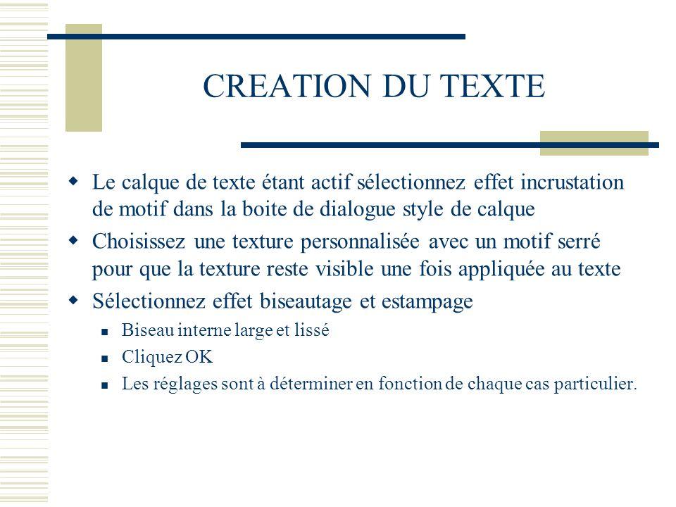 CREATION DU TEXTELe calque de texte étant actif sélectionnez effet incrustation de motif dans la boite de dialogue style de calque.
