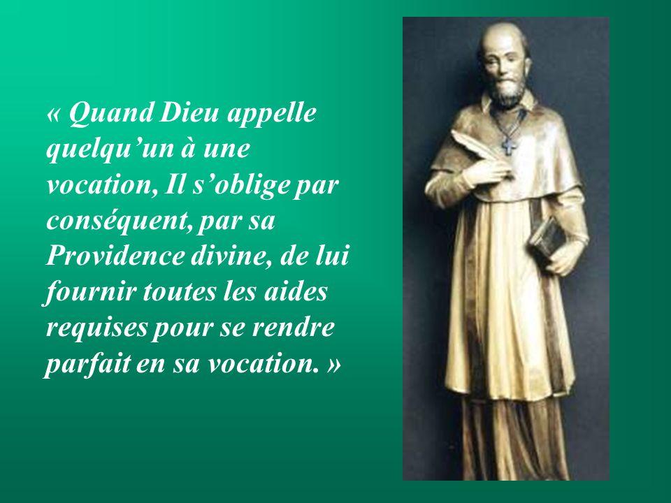 « Quand Dieu appelle quelqu'un à une vocation, Il s'oblige par conséquent, par sa Providence divine, de lui fournir toutes les aides requises pour se rendre parfait en sa vocation. »