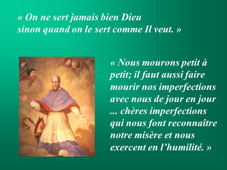 « On ne sert jamais bien Dieu sinon quand on le sert comme Il veut. »