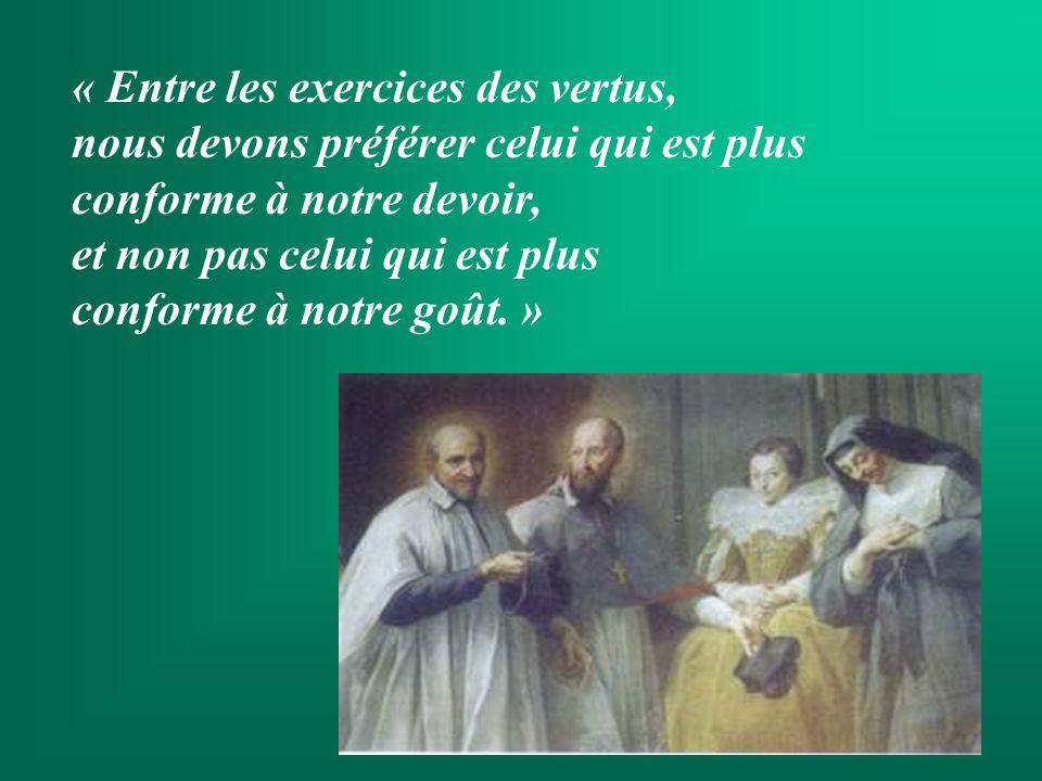 « Entre les exercices des vertus, nous devons préférer celui qui est plus conforme à notre devoir, et non pas celui qui est plus conforme à notre goût. »