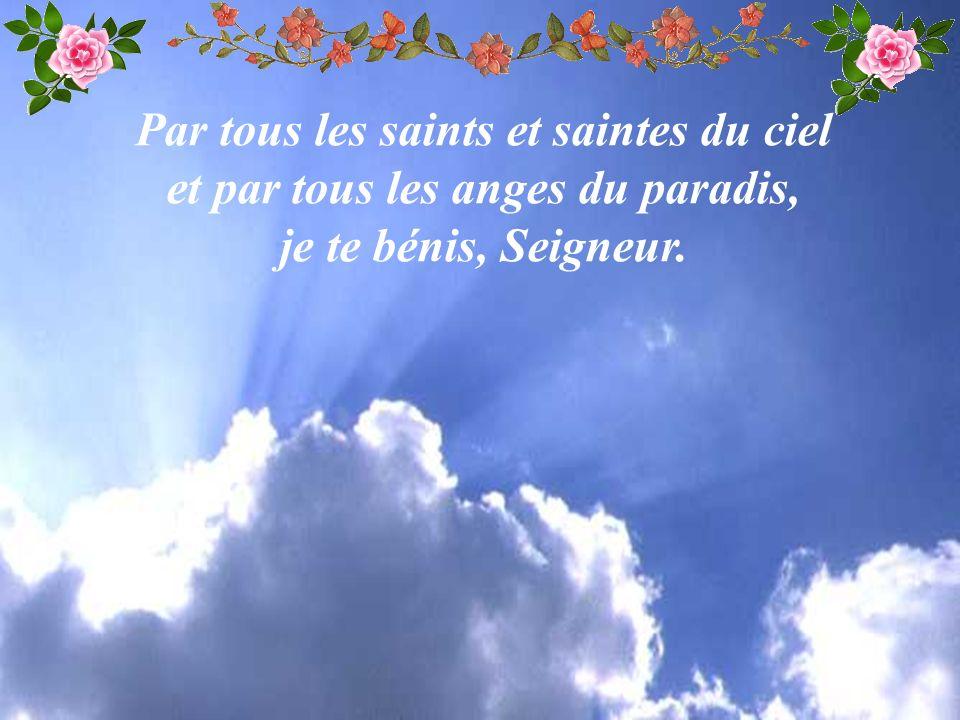 Par tous les saints et saintes du ciel et par tous les anges du paradis, je te bénis, Seigneur.
