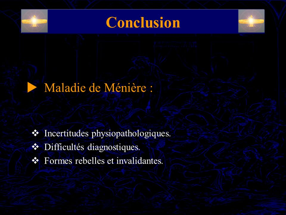 Conclusion  Maladie de Ménière : Incertitudes physiopathologiques.