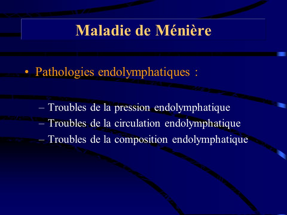 Maladie de Ménière Pathologies endolymphatiques :