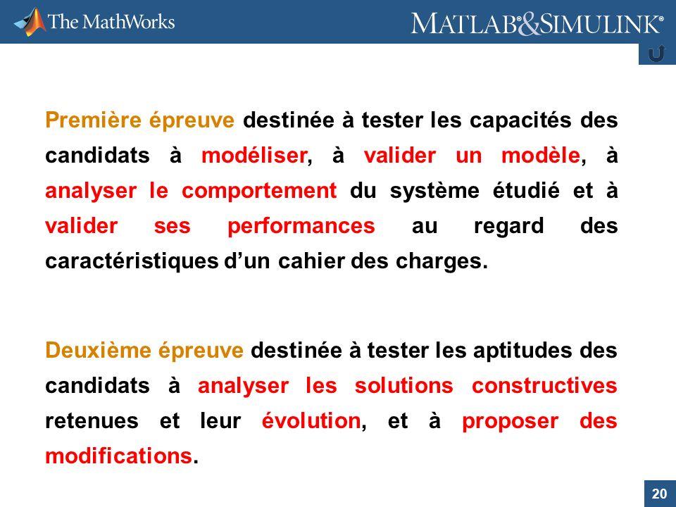 Première épreuve destinée à tester les capacités des candidats à modéliser, à valider un modèle, à analyser le comportement du système étudié et à valider ses performances au regard des caractéristiques d'un cahier des charges.