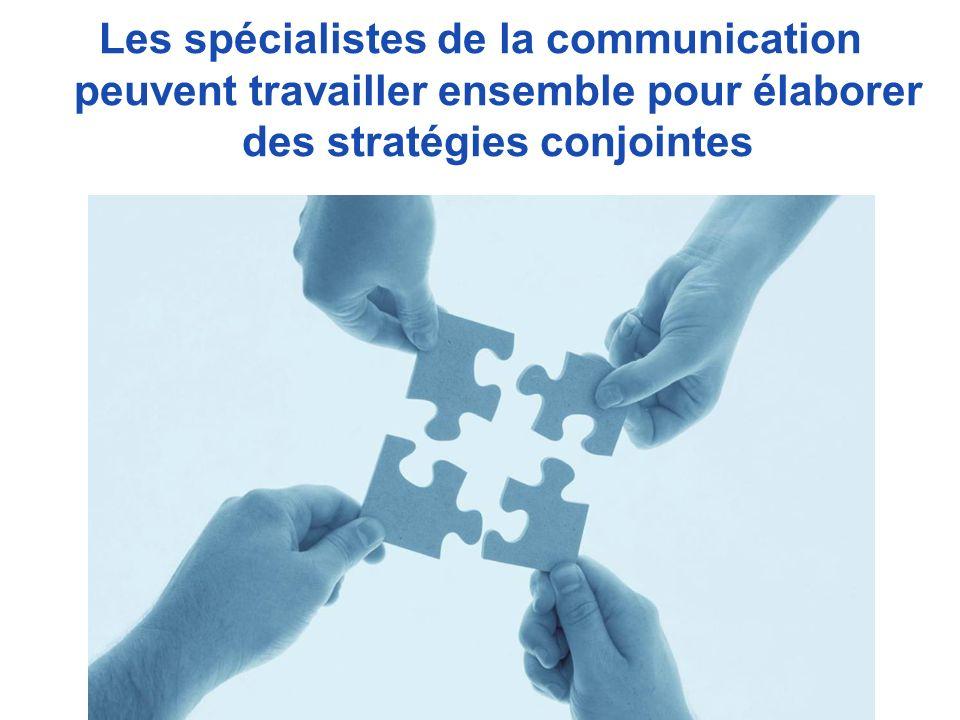 Les spécialistes de la communication peuvent travailler ensemble pour élaborer des stratégies conjointes
